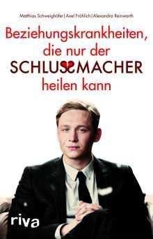 Matthias Schweighöfer: Beziehungskrankheiten, die nur der Schlussmacher heilen kann, Buch