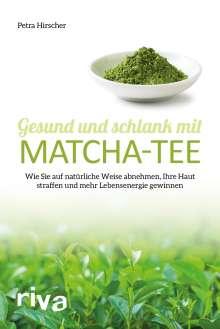 Petra Hirscher: Gesund und schlank mit Matcha-Tee, Buch