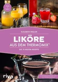 Elisabeth Engler: Liköre aus dem Thermomix®, Buch