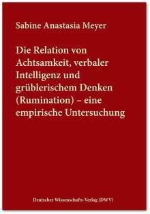 Sabine Anastasia Meyer: Die Relation von Achtsamkeit, verbaler Intelligenz und grüblerischem Denken (Rumination) - eine empirische Untersuchung, Buch