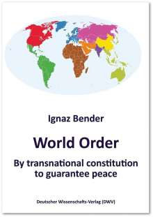 Ignaz Bender: World Order. By transnational constitution to guarantee peace, Buch