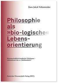 Hans Jakob Vollenweider: Philosophie als »bio-logische« Lebensorientierung, Buch