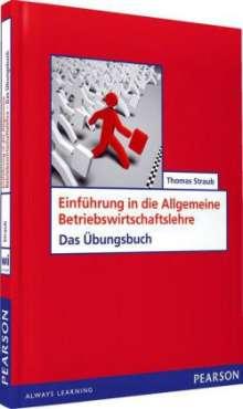 Thomas Straub: Einführung in die Allgemeine Betriebswirtschaftslehre - Das Übungsbuch, Buch