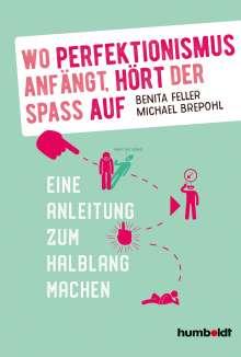 Benita Feller: Wo Perfektionismus anfängt, hört der Spaß auf, Buch