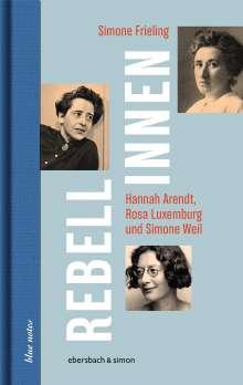 Simone Frieling: Rebellinnen - Hannah Arendt, Rosa Luxemburg und Simone Weil, Buch