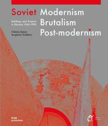 Oleksiy Bykov: Soviet Modernism - Brutalism - Post-modernism, Buch