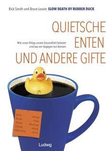 Rick Smith: Slow Death by Rubber Duck: Quietscheenten und andere Gifte. Wie unser Alltag unsere Gesundheit belastet und was wir dagegen tun können., Buch