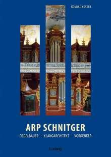 Konrad Küster: Arp Schnitger: Orgelbauer, Klangarchitekt, Vordenker, 1648-1719, Buch