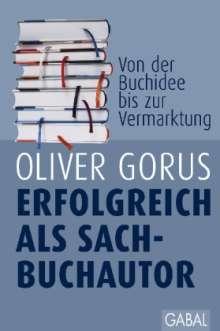 Oliver Gorus: Erfolgreich als Sachbuchautor, Buch