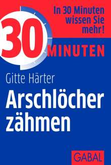 Gitte Härter: 30 Minuten Arschlöcher zähmen, Buch
