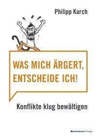 Karch Philipp: Was mich ärgert, entscheide ich, Buch