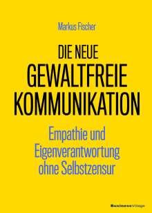 Markus Fischer: Die neue Gewaltfreie Kommunikation, Buch