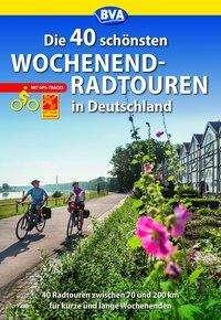 Die 40 schönsten Wochenend-Radtouren in Deutschland mit GPS-Tracks, Buch