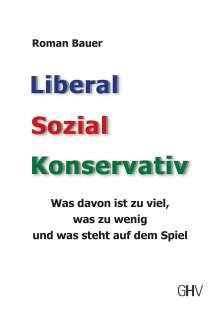 Roman Bauer: Liberal - Sozial - Konservativ, Buch