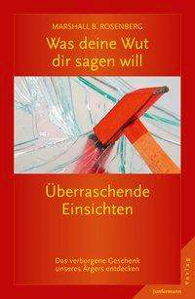 Marshall B. Rosenberg: Was deine Wut dir sagen will: überraschende Einsichten, Buch