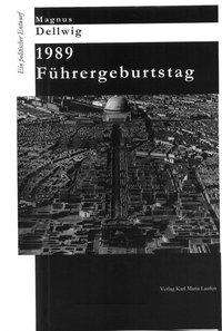 Magnus Dellwig: 1989 Führergeburtstag, Buch
