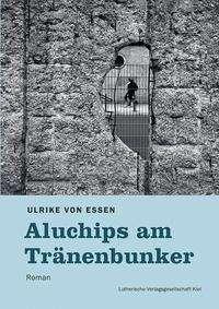 Ulrike von Essen: Aluchips am Tränenbunker, Buch