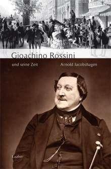 Arnold Jacobshagen: Gioachino Rossini und seine Zeit, Buch