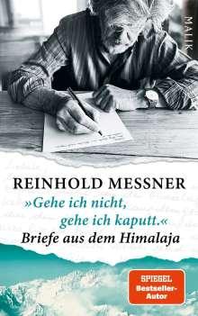 Reinhold Messner: »Gehe ich nicht, gehe ich kaputt.« Briefe aus dem Himalaja, Buch
