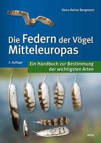Hans-Heiner Bergmann: Die Federn der Vögel Mitteleuropas, Buch