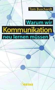 Tom Buschardt: Warum wir Kommunikation neu lernen müssen, Buch