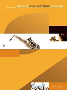 Ramon Ricker: How to play Lead Alto Saxophone in a Big Band, w. Audio-CD, Noten