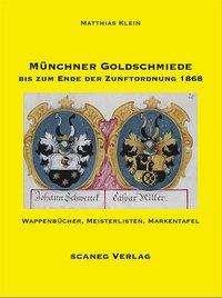 Matthias Klein: Münchner Goldschmiede bis zum Ende der Zunftordnung 1868, Buch