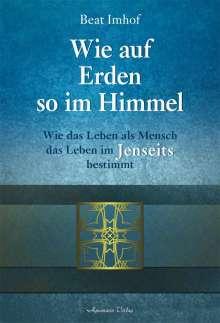 Beat Imhof: Wie auf Erden so im Himmel, Buch