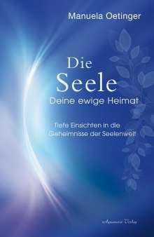 Manuela Oetinger: Die Seele - Deine ewige Heimat, Buch