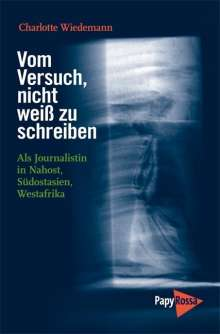 Charlotte Wiedemann: Vom Versuch, nicht weiß zu schreiben, Buch