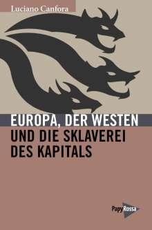 Luciano Canfora: Europa, der Westen und die Sklaverei des Kapitals, Buch