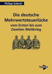 Philipp Gabsch: Die deutsche Mehrwertsteuerlücke vom Ersten bis zum Zweiten Weltkrieg, Buch
