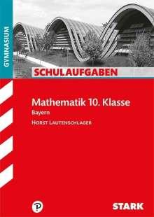 Horst Lautenschlager: Schulaufgaben Gymnasium Bayern - Mathematik 10. Klasse, Buch