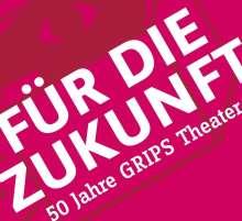 Für die Zukunft - 50 Jahre GRIPS Theater, Buch