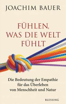 Joachim Bauer: Fühlen, was die Welt fühlt, Buch