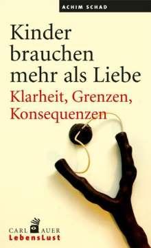 Achim Schad: Kinder brauchen mehr als Liebe, Buch