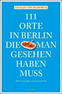 Lucia Jay von Seldeneck: 111 Orte in Berlin, die man gesehen haben muss, Buch