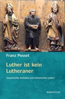 Franz Posset: Luther ist kein Lutheraner, Buch