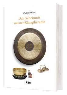Walter Häfner: Das Geheimnis meiner Klangtherapie, Buch