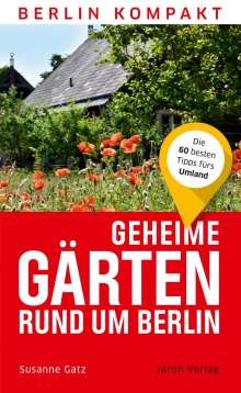 Susanne Gatz: Geheime Gärten rund um Berlin, Buch