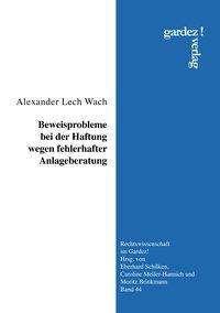 Alexander Lech Wach: Beweisprobleme bei der Haftung wegen fehlerhafter Anlageberatung, Buch