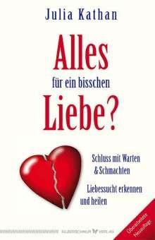 Julia Kathan: Alles für ein bisschen Liebe?, Buch