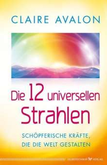 Claire Avalon: Die 12 universellen Strahlen, Buch