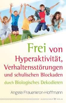 Angela Frauenkron-Hoffmann: Frei von Hyperaktivität, Verhaltensstörungen und schulischen Blockaden, Buch