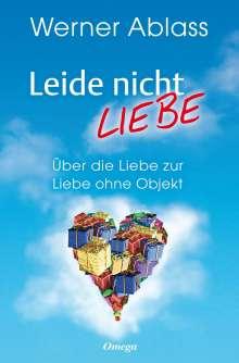 Werner Ablass: Leide nicht - liebe, Buch