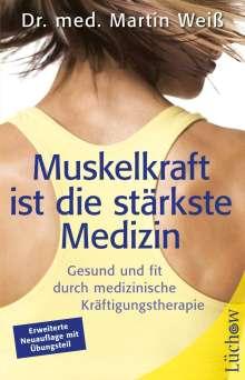 Martin Weiß: Muskelkraft ist die stärkste Medizin, Buch