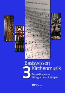 Basiswissen Kirchenmusik (Band 3): Musiktheorie - Liturgisches Orgelspiel, Buch