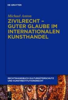 Michael Anton: Zivilrecht - Guter Glaube im internationalen Kunsthandel, Buch