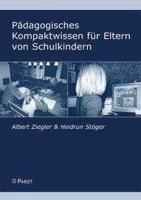 Albert Ziegler: Pädagogisches Kompaktwissen für Eltern von Schulkindern, Buch