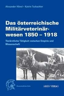 Alexander Hönel: Das österreichische Militärveterinärwesen 1850 bis 1918, Buch